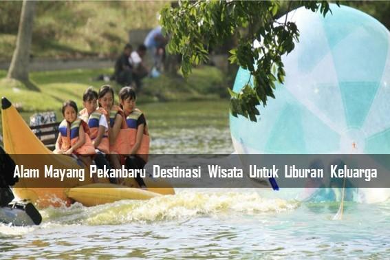 Alam Mayang Pekanbaru Destinasi Wisata Untuk Liburan Keluarga
