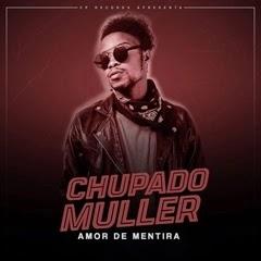 BAIXAR MP3: Chupado Muller - Amor de Mentira [ 2019 ]