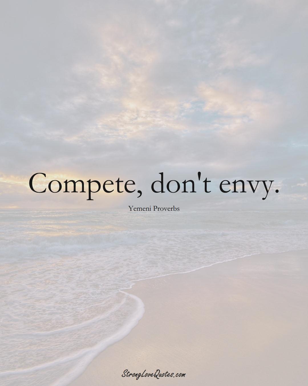 Compete, don't envy. (Yemeni Sayings);  #MiddleEasternSayings