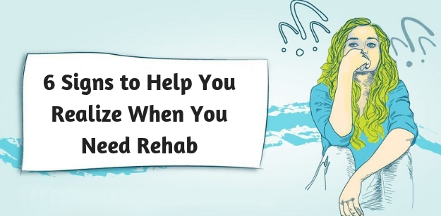 6 Signs to Help You Realize When You Need Rehab