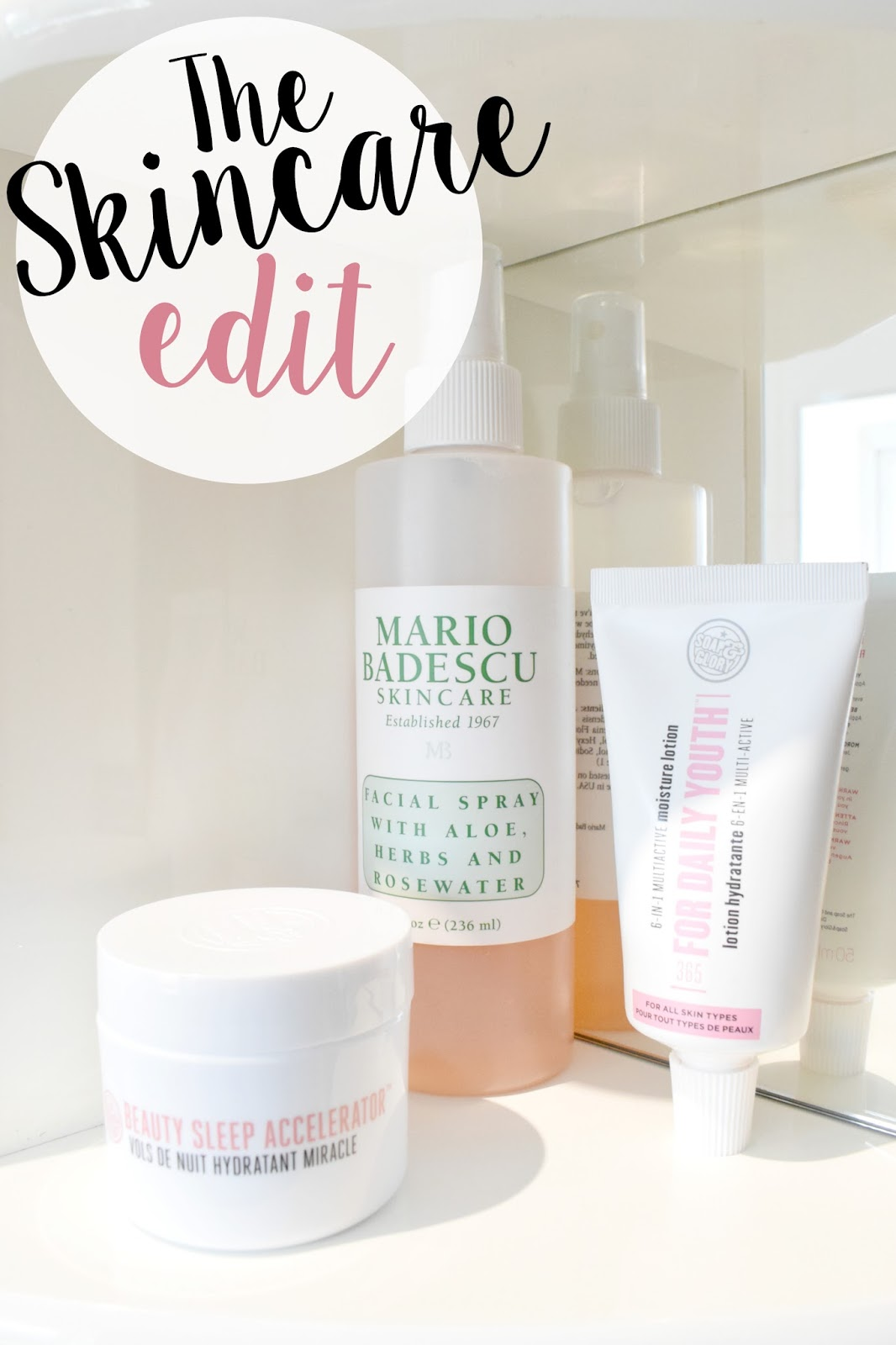 Skincare Edit: Featuring Soap & Glory Daily Youth Moisture Lotion, Soap & Glory Beauty Sleep Accelerator Cream and Mario Badescu Rosewater Spray