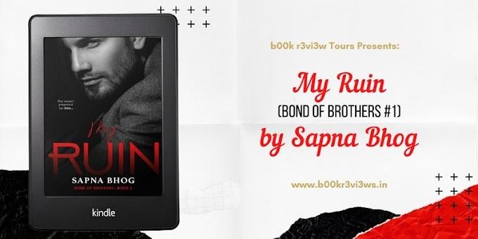 Book Blitz: My Ruin (Bond of Brothers #1) by Sapna Bhog
