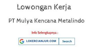 Lowongan Kerja PT Mulya Kencana Metalindo Cianjur Terbaru