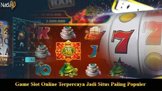 Game Slot Online Terpercaya Jadi Situs Paling Populer