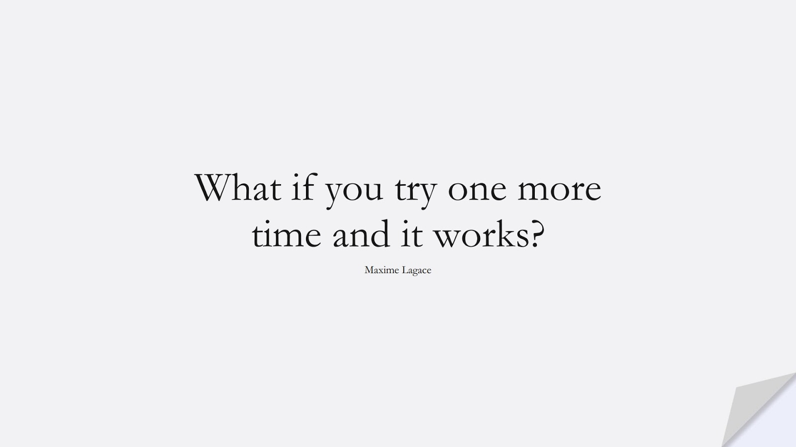 What if you try one more time and it works? (Maxime Lagace);  #InspirationalQuotes