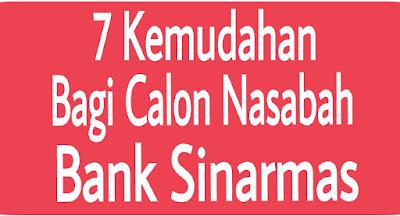 7 kemudahan Bagi Calon Nasabah Bank Sinarmas