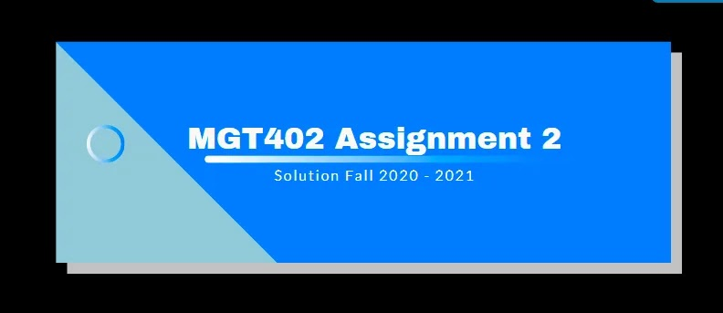 MGT402 Assignment 2 Solution 2021