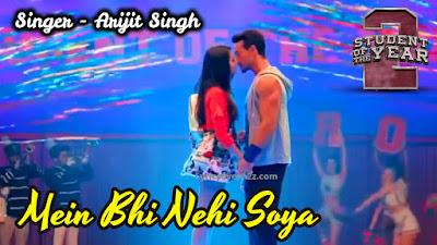 Main Bhi Nahi Soya Lyrics - Student of The Year 2| Arijit Singh