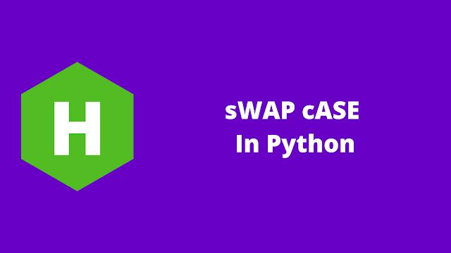 HackerRank sWAP cASE in python problem solution