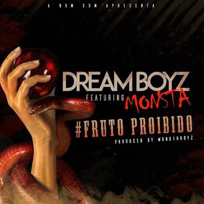 Dream Boyz ft Monsta - Fruto Proibido