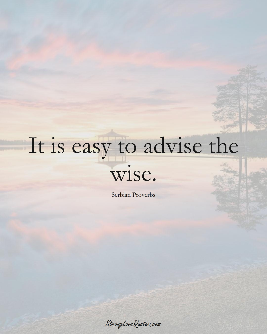 It is easy to advise the wise. (Serbian Sayings);  #EuropeanSayings