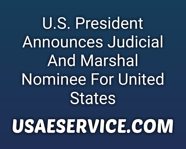 U.S. President Donald J.Trump Announces Judicial And Marshal Nominee For United States