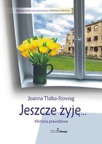"""""""Jeszcze żyję..."""" Joanna Tlałka-Stovrag"""