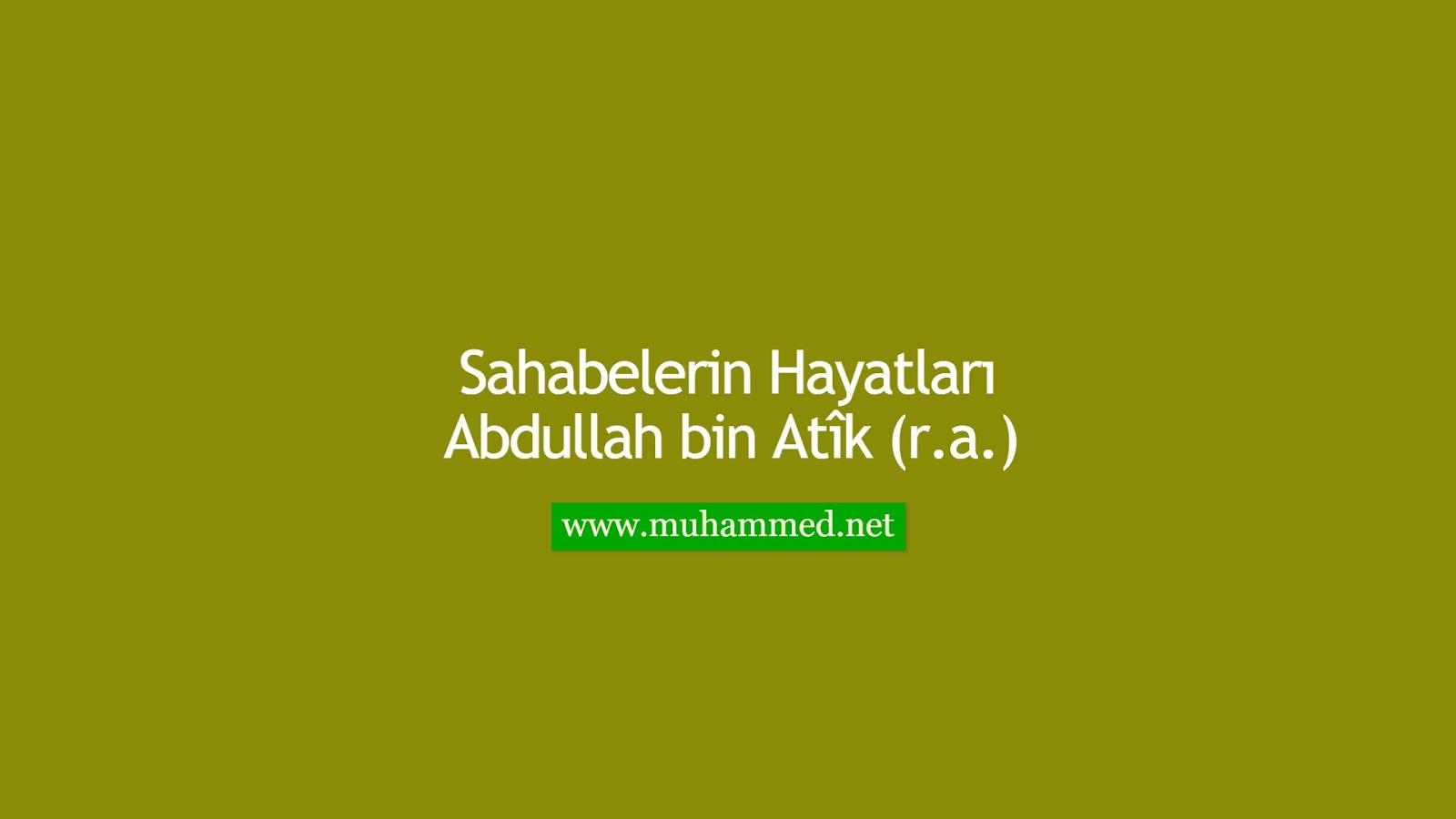 Abdullah bin Atîk (r.a.)