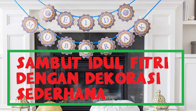 Sambutlah Idul Fitri Dengan Dekorasi