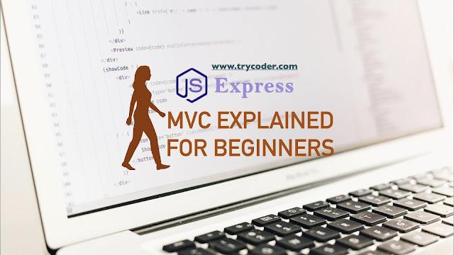 MVC EXPLAINED FOR BEGINNERS