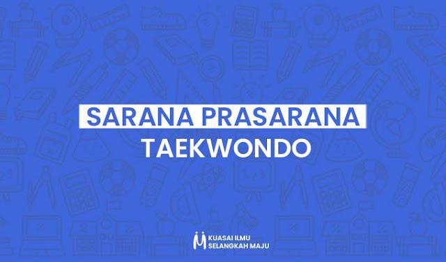 Sarana dan Prasarana terpenting dalam Olahraga Taekwondo