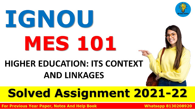 MES 101 HIGHER EDUCATION: ITS CONTEXT AND LINKAGES Solved Assignment 2021-22