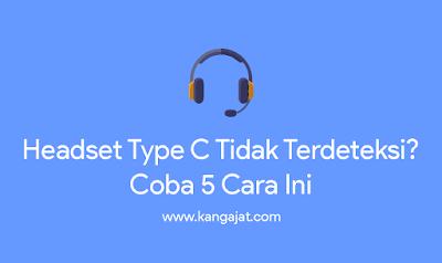 headset type c tidak terdeteksi