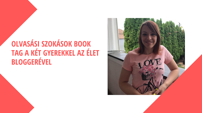 Olvasási szokások book tag a Két gyerekkel az élet bloggerével