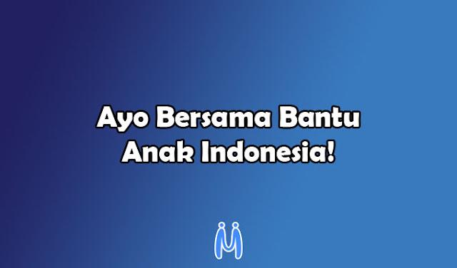 Mengapa Kita harus Bersama dalam Membantu Anak Indonesia