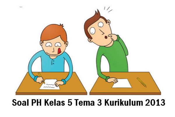 Soal PH Kelas 5 Tema 3 Kurikulum 2013