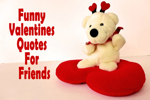Funny Valentine Quotes For Best Friends : Gallery For Gt Happy Valentines  Day Funny Quotes Friends