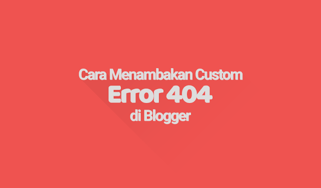 Cara Menambakan Custom Error 404 di Blogger