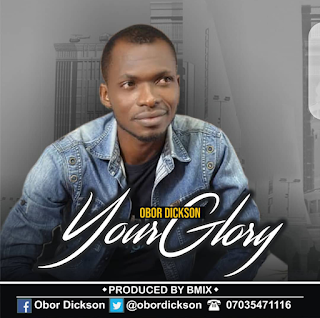 [MUSIC]: Obor Dickson – Your Glory | Free download