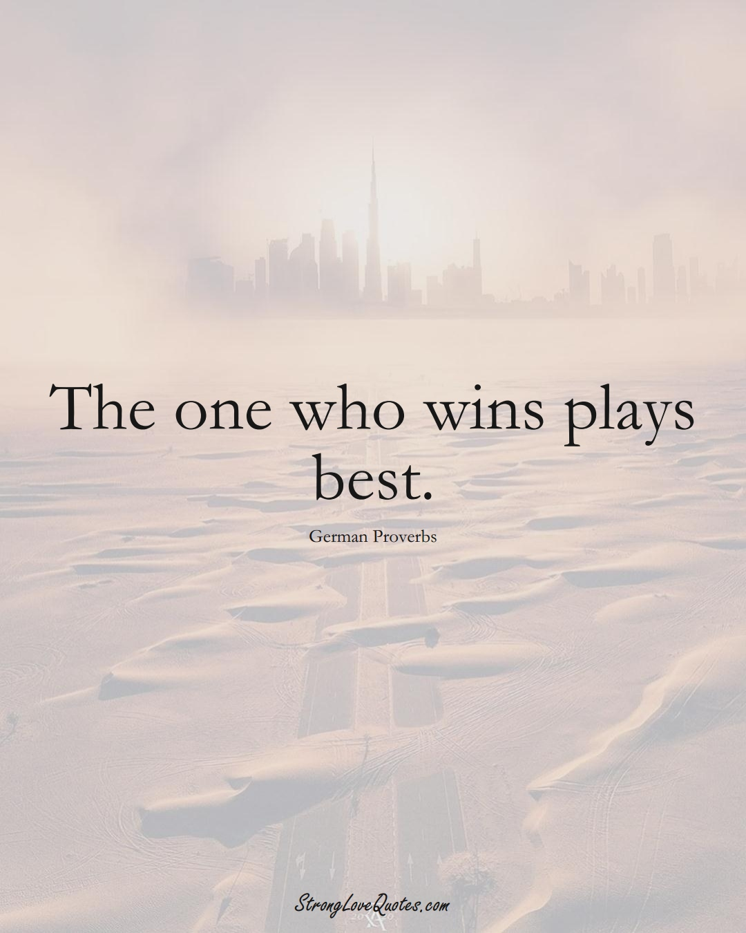 The one who wins plays best. (German Sayings);  #EuropeanSayings