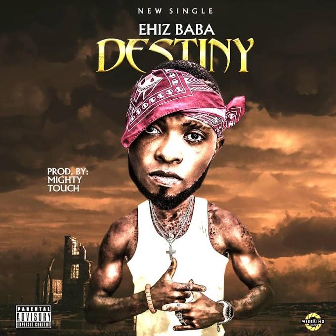 MUSIC: Ehiz Baba Destiny prod by Mighty Touch