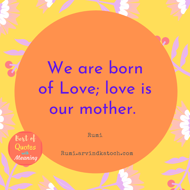 Rumi, Quote, Love, mother,