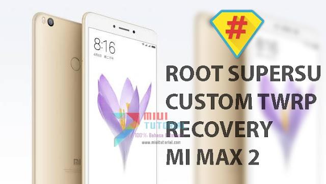 Punya Xiaomi Mi MAX 2 tapi Belum Root SuperSU dan Install Custom TWRP? Berarti Kamu Belum Mi Fans Sejati: Cek Tutorial Berikut Ini!