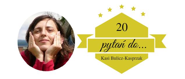 20 pytań do... Kasi Bulicz-Kasprzak