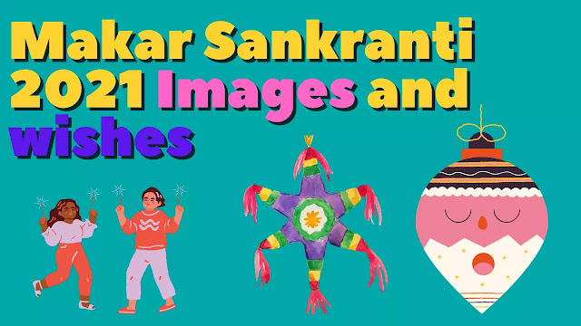 Happy Makar Sankranti 2021 Images and wishes