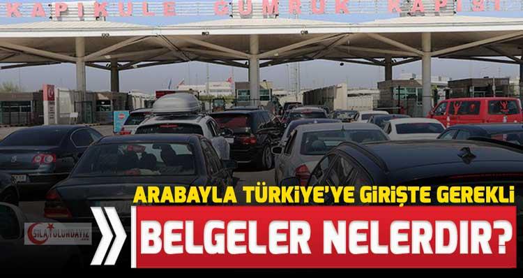 Sila Yolu 2020 Arabayla Türkiye'ye Girişte Gerekli Belgeler Nelerdir?