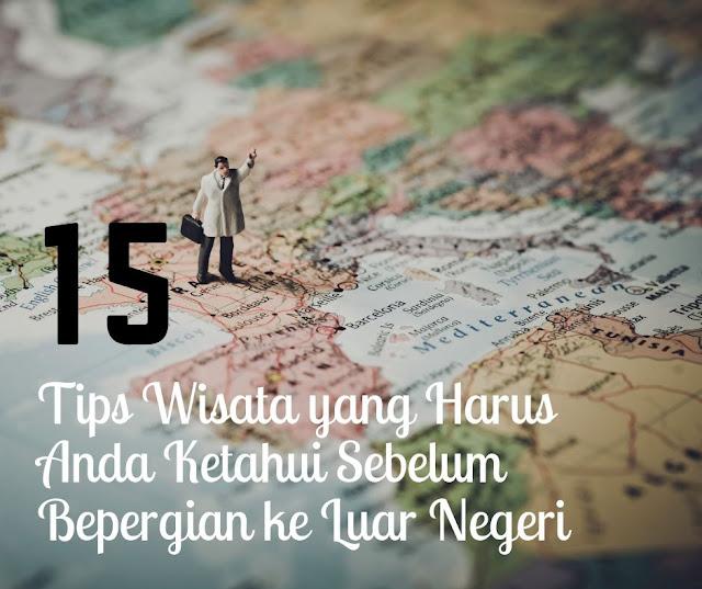 Tips Wisata yang Harus Anda Ketahui Sebelum Bepergian ke Luar Negeri