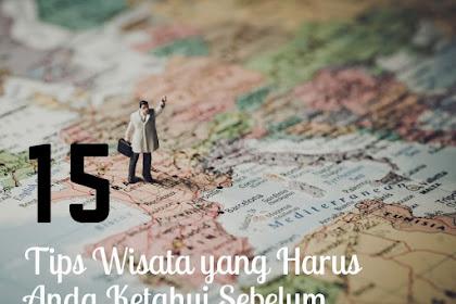 15 Tips Wisata yang Harus Anda Ketahui Sebelum Bepergian ke Luar Negeri