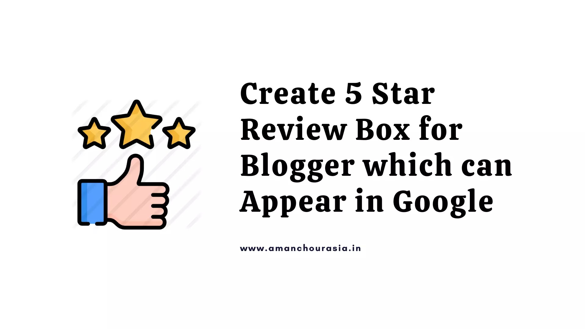 Create 5 Star Review Box for Blogger which can Appear in Google