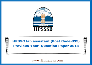 HPSSC lab assistant (Post Code-639) Previous Year  Question Paper 2018