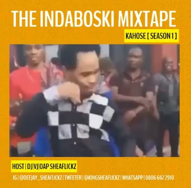 [Mixtape] Dj/Vj/OAP Sheaflickz - The Indaboski Kahose (season 1)