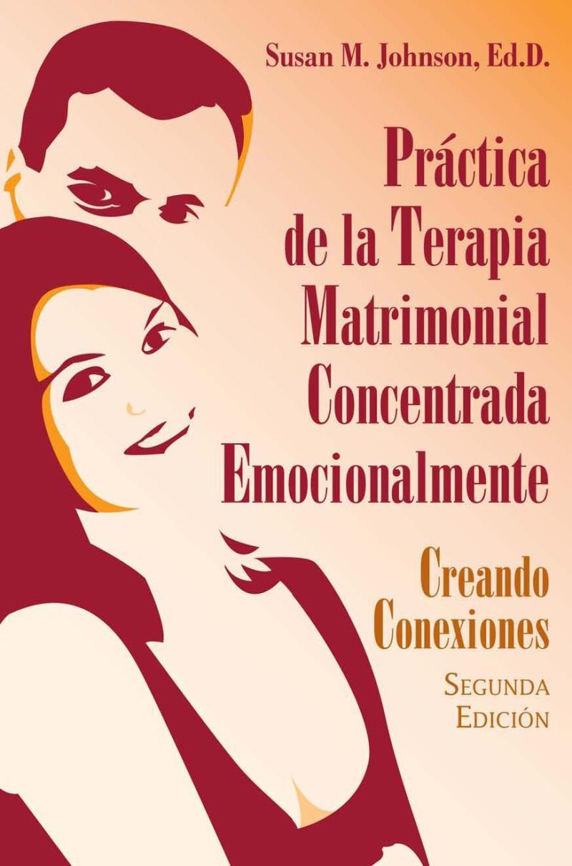 Práctica de la terapia matrimonial concentrada emocionalmente, 2da Edición – Susan M. Johnson
