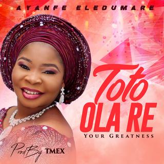 Latest Nigerian Gospel Music: Ayanfe Eledumare – by Toto Ola Re ( Free Download)