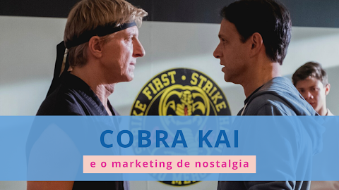 COBRA KAI e o Marketing de nostalgia