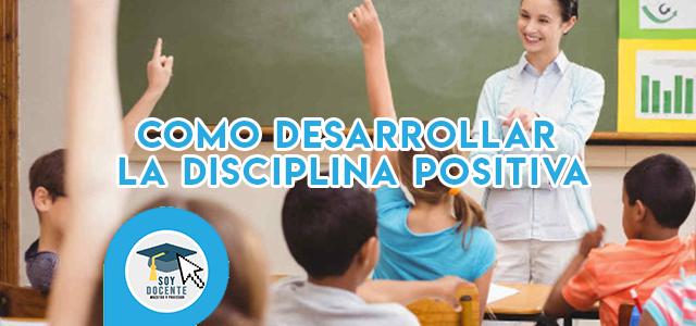 Cómo desarrollar la  disciplina positiva.