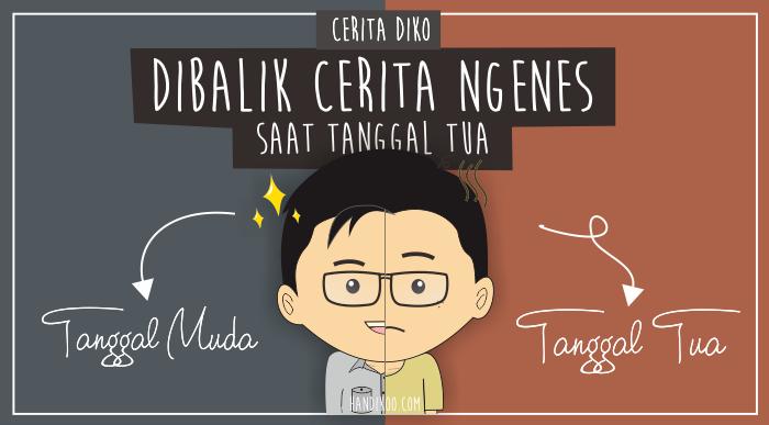 Cerita Diko : Dibalik Cerita Ngenes saat Tanggal Tua