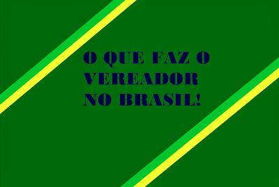 A imagem nas cores do Brasil está escrito: o que faz o vereador no Brasil!