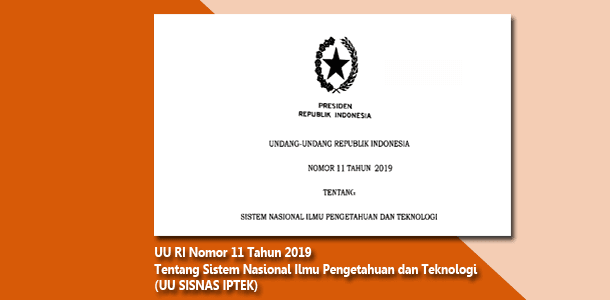UU Nomor 11 Tahun 2019 Tentang Sistem Nasional Ilmu Pengetahuan dan Teknologi (UU SISNAS IPTEK)