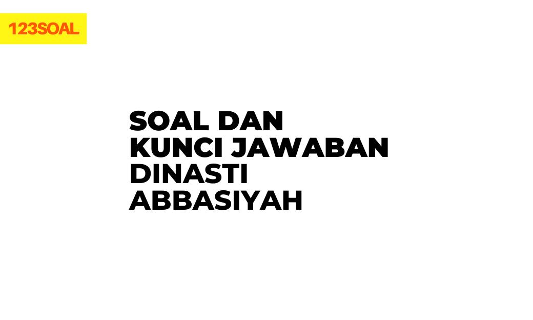 kumpulan soal pai atau pendidikan agama islam pilihan ganda dan essay dinasti abbasiyah dan kunci jawaban