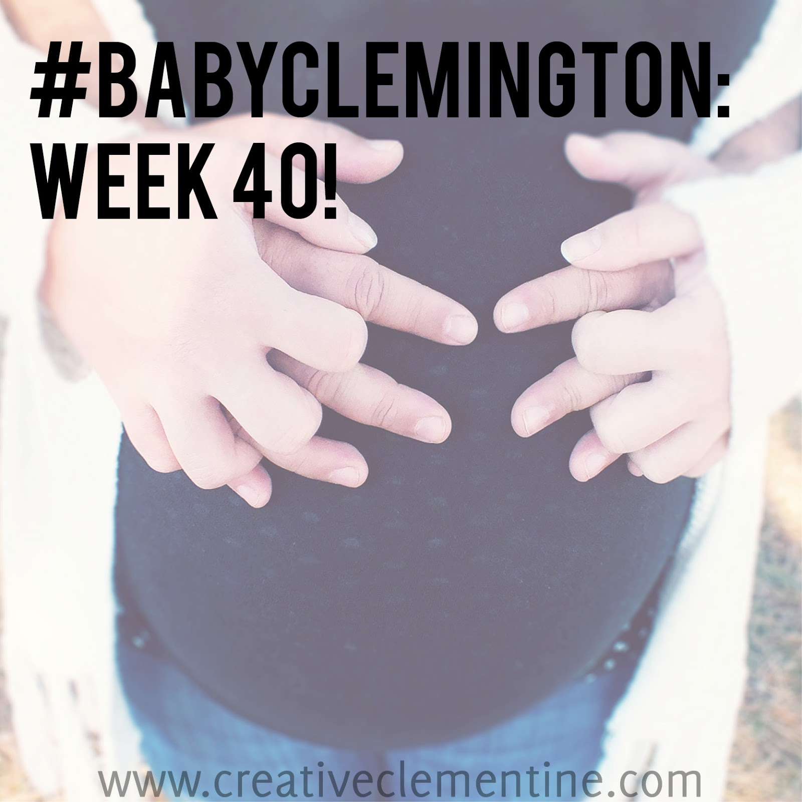 #BabyClemington: 40 weeks pregnant and ready to POP!